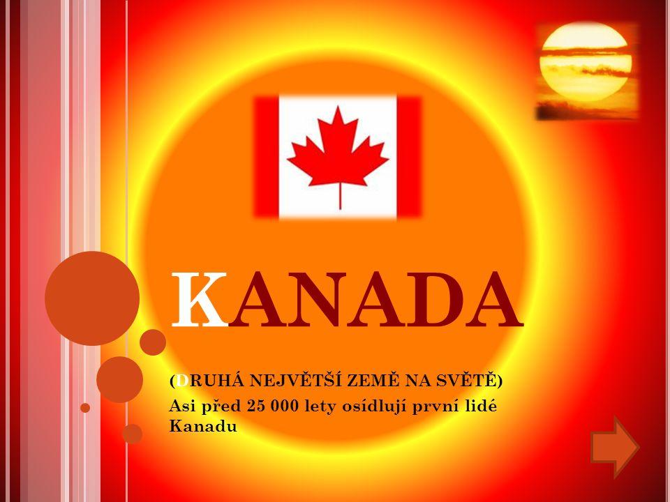 KANADA (DRUHÁ NEJVĚTŠÍ ZEMĚ NA SVĚTĚ) Asi před 25 000 lety osídlují první lidé Kanadu