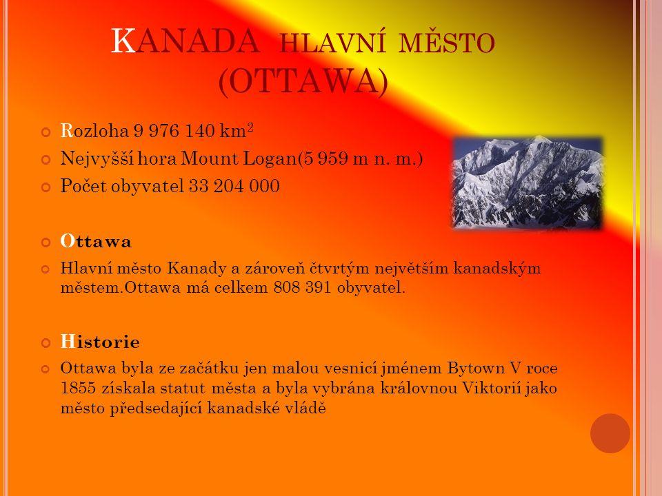 KANADA HLAVNÍ MĚSTO (OTTAWA) Rozloha 9 976 140 km 2 Nejvyšší hora Mount Logan(5 959 m n.