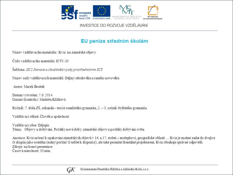 EU peníze středním školám Název vzdělávacího materiálu: Kvíz na zámořské objevy Číslo vzdělávacího materiálu: ICT1-20 Šablona: III/2 Inovace a zkvalitnění výuky prostřednictvím ICT.