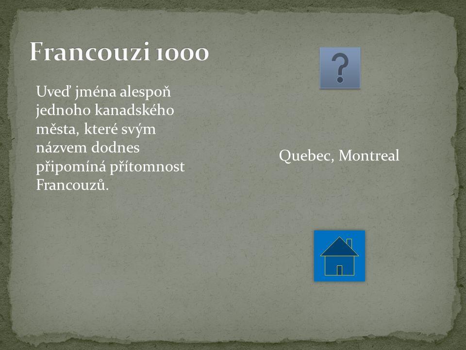 Uveď jména alespoň jednoho kanadského města, které svým názvem dodnes připomíná přítomnost Francouzů.