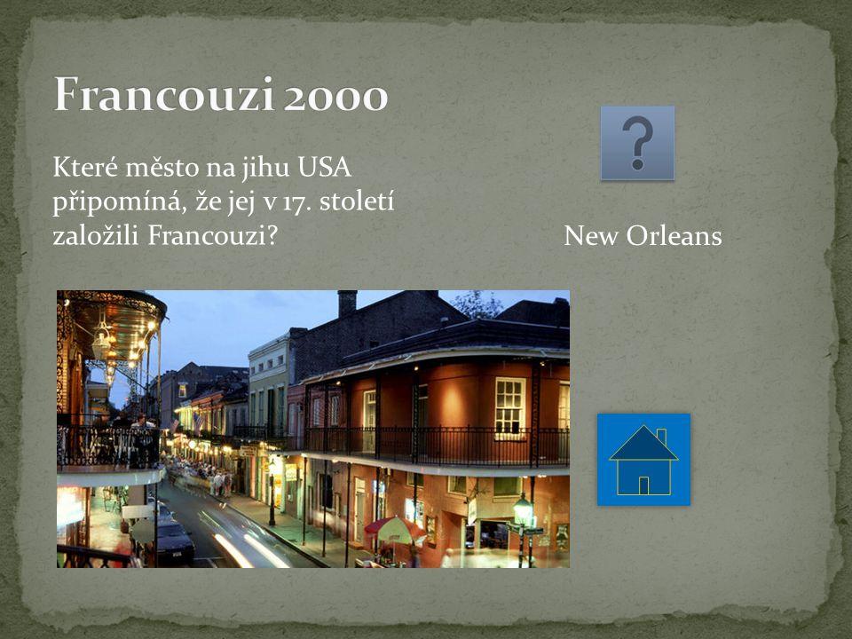 Které město na jihu USA připomíná, že jej v 17. století založili Francouzi New Orleans
