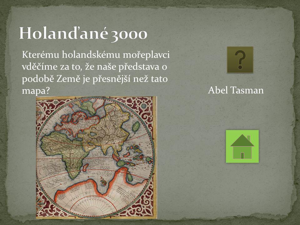 Kterému holandskému mořeplavci vděčíme za to, že naše představa o podobě Země je přesnější než tato mapa.