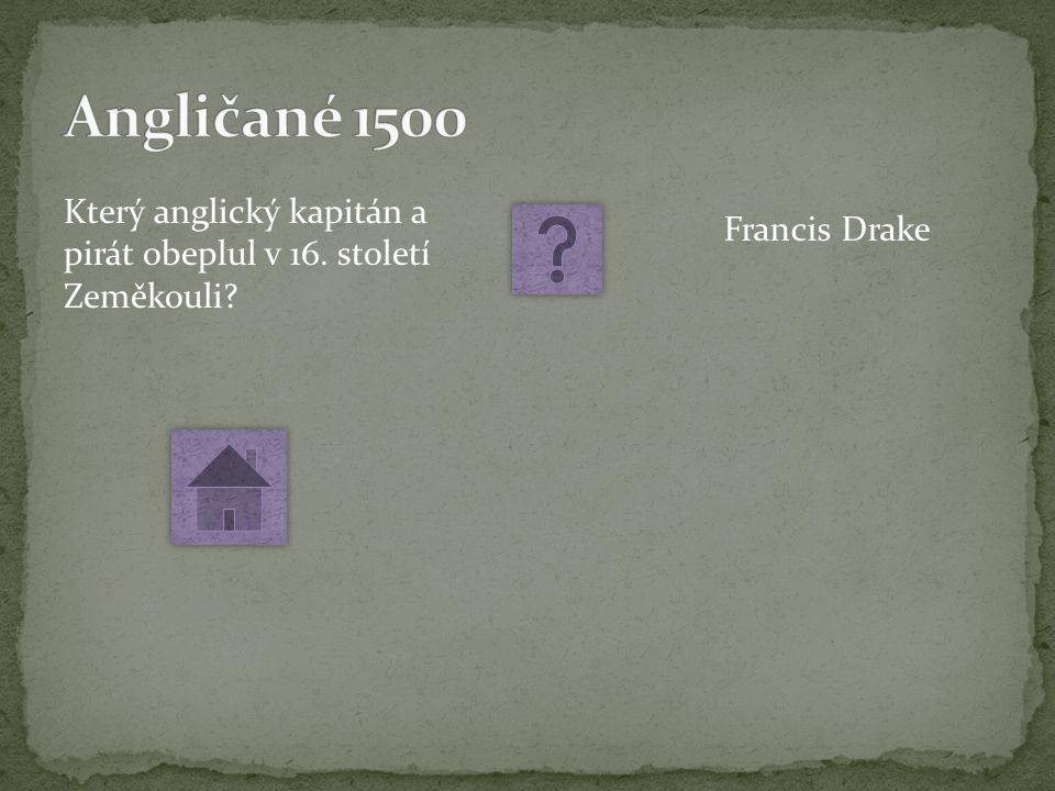 Který anglický kapitán a pirát obeplul v 16. století Zeměkouli Francis Drake