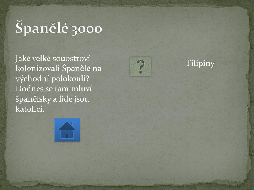 Jaké velké souostroví kolonizovali Španělé na východní polokouli.