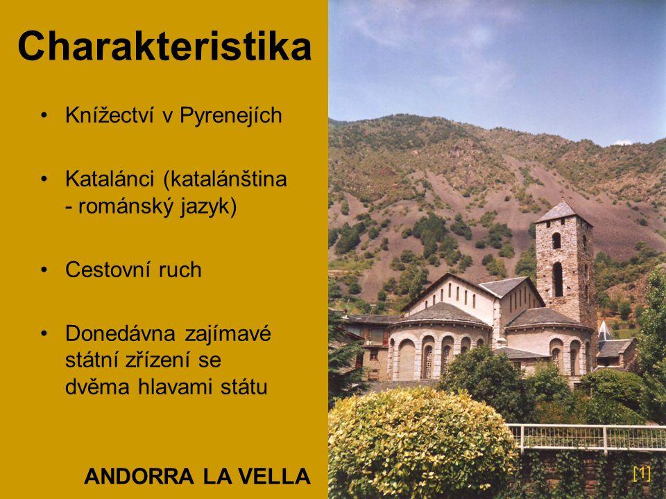 Charakteristika Knížectví v Pyrenejích Katalánci (katalánština - románský jazyk) Cestovní ruch Donedávna zajímavé státní zřízení se dvěma hlavami státu ANDORRA LA VELLA [1]