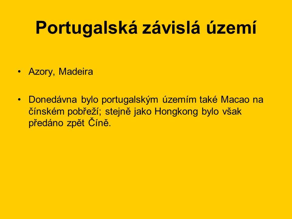 Portugalská závislá území Azory, Madeira Donedávna bylo portugalským územím také Macao na čínském pobřeží; stejně jako Hongkong bylo však předáno zpět Číně.