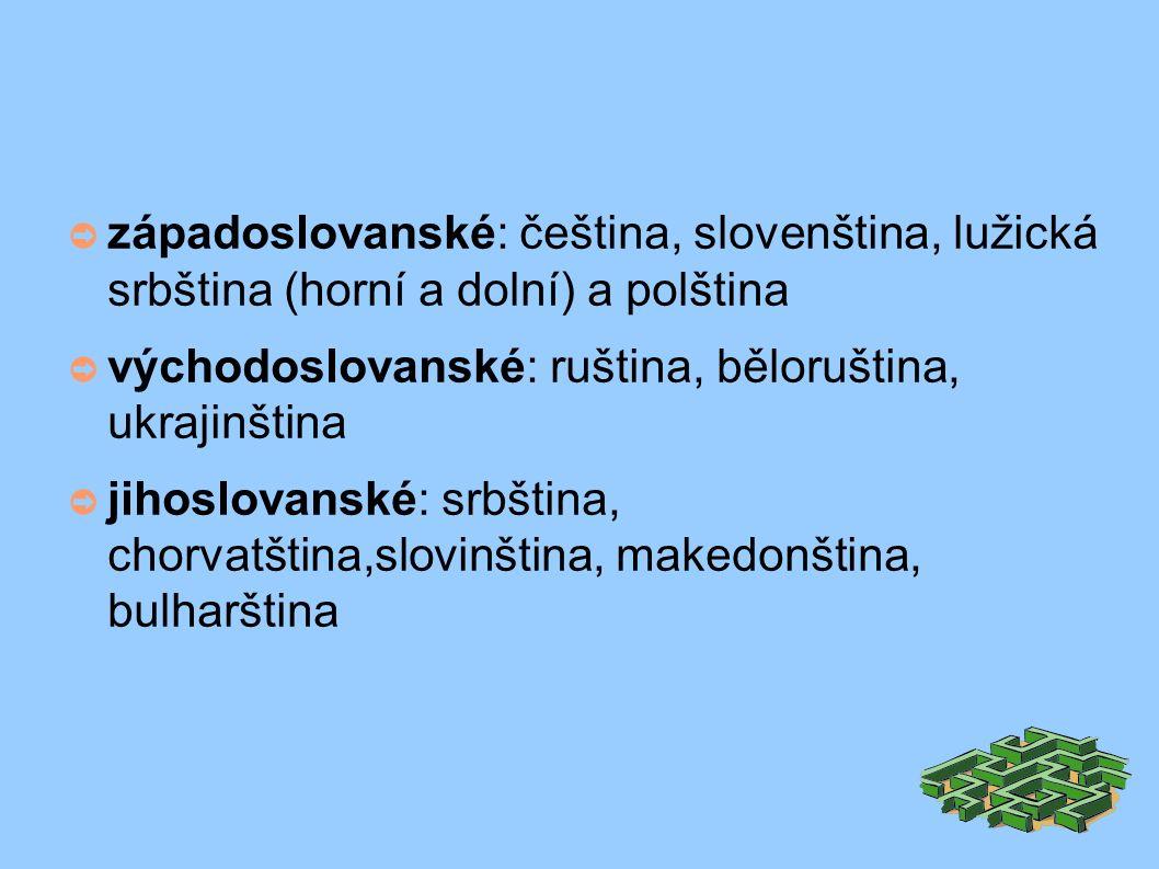 ➲ západoslovanské: čeština, slovenština, lužická srbština (horní a dolní) a polština ➲ východoslovanské: ruština, běloruština, ukrajinština ➲ jihoslovanské: srbština, chorvatština,slovinština, makedonština, bulharština