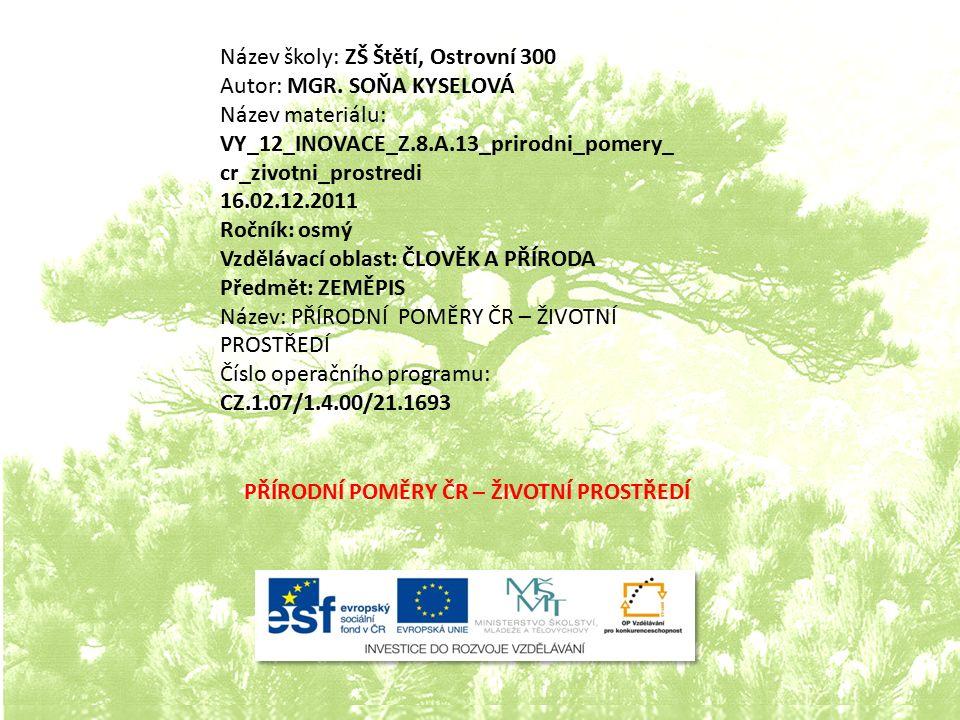 Název školy: ZŠ Štětí, Ostrovní 300 Autor: MGR. SOŇA KYSELOVÁ Název materiálu: VY_12_INOVACE_Z.8.A.13_prirodni_pomery_ cr_zivotni_prostredi 16.02.12.2