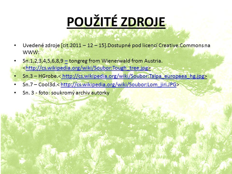 POUŽITÉ ZDROJE Uvedené zdroje [cit.2011 – 12 – 15].Dostupné pod licencí Creative.Commons na WWW: Sn.1,2,3,4,5,6,8,9 – tongreg from Wienerwald from Aus