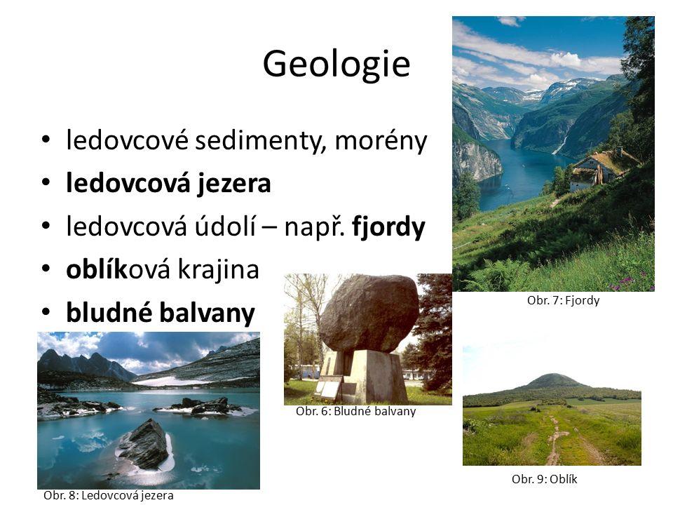 Geologie ledovcové sedimenty, morény ledovcová jezera ledovcová údolí – např.