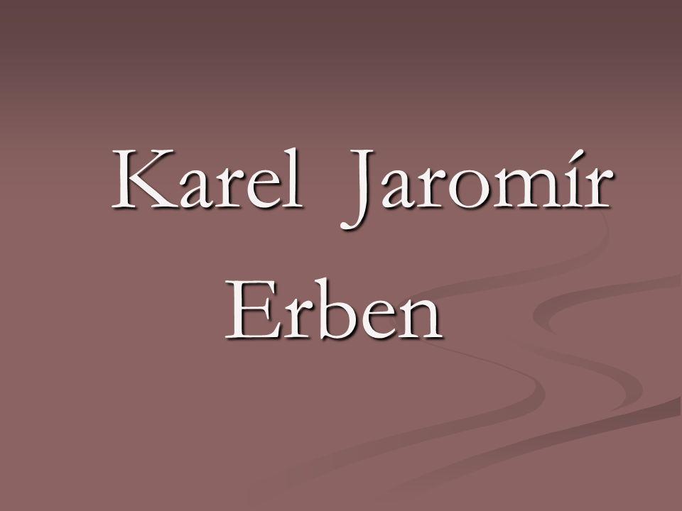 Karel Jaromír Erben * 7.listopadu 1811 † 21.
