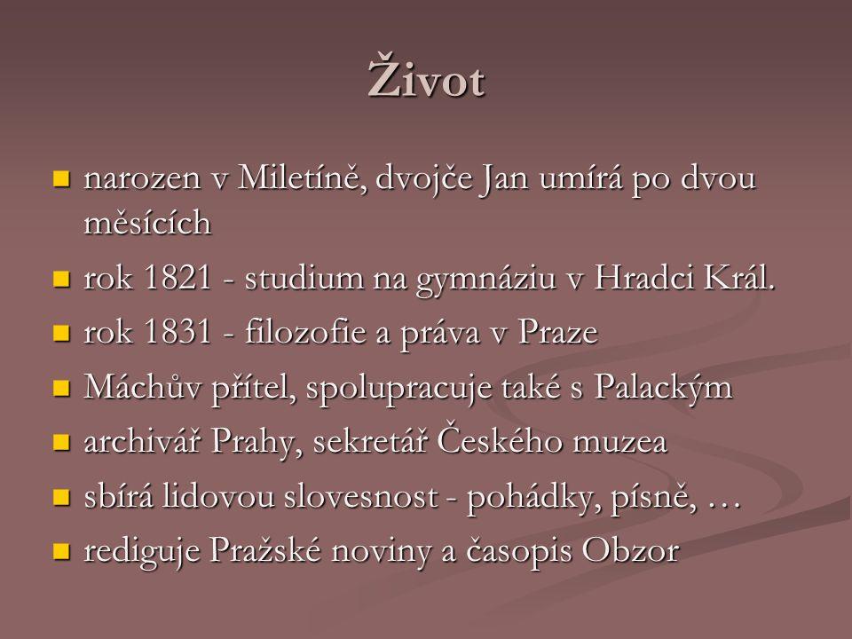 Život narozen v Miletíně, dvojče Jan umírá po dvou měsících narozen v Miletíně, dvojče Jan umírá po dvou měsících rok 1821 - studium na gymnáziu v Hradci Král.