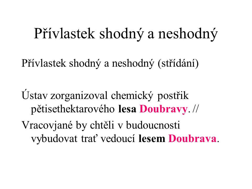 Přívlastek shodný a neshodný Přívlastek shodný a neshodný (střídání) Ústav zorganizoval chemický postřik pětisethektarového lesa Doubravy.