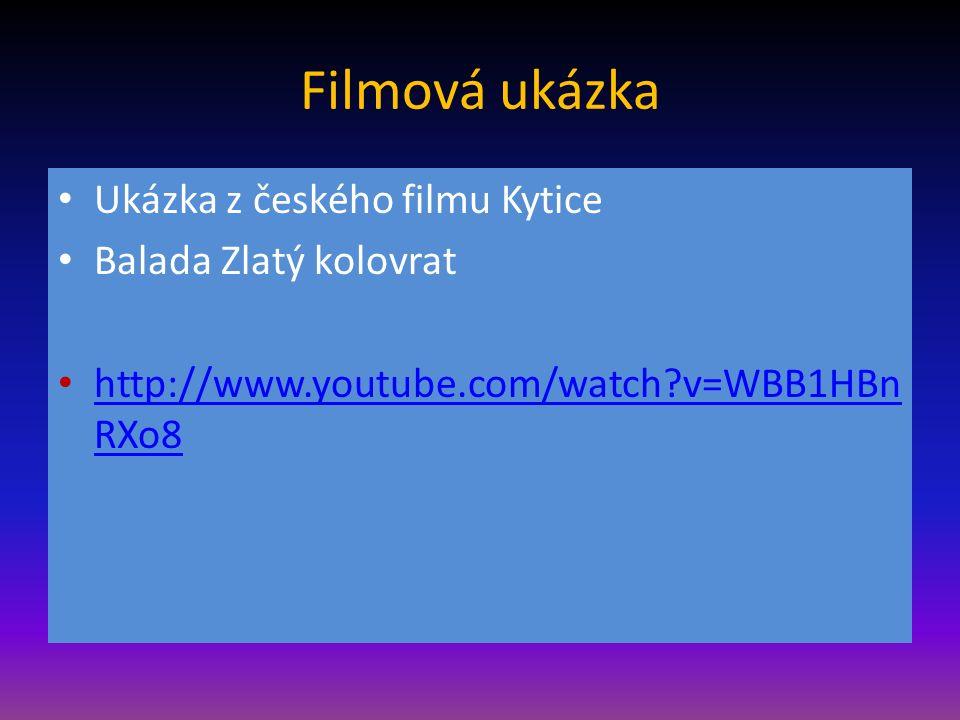 Filmová ukázka Ukázka z českého filmu Kytice Balada Zlatý kolovrat http://www.youtube.com/watch?v=WBB1HBn RXo8 http://www.youtube.com/watch?v=WBB1HBn