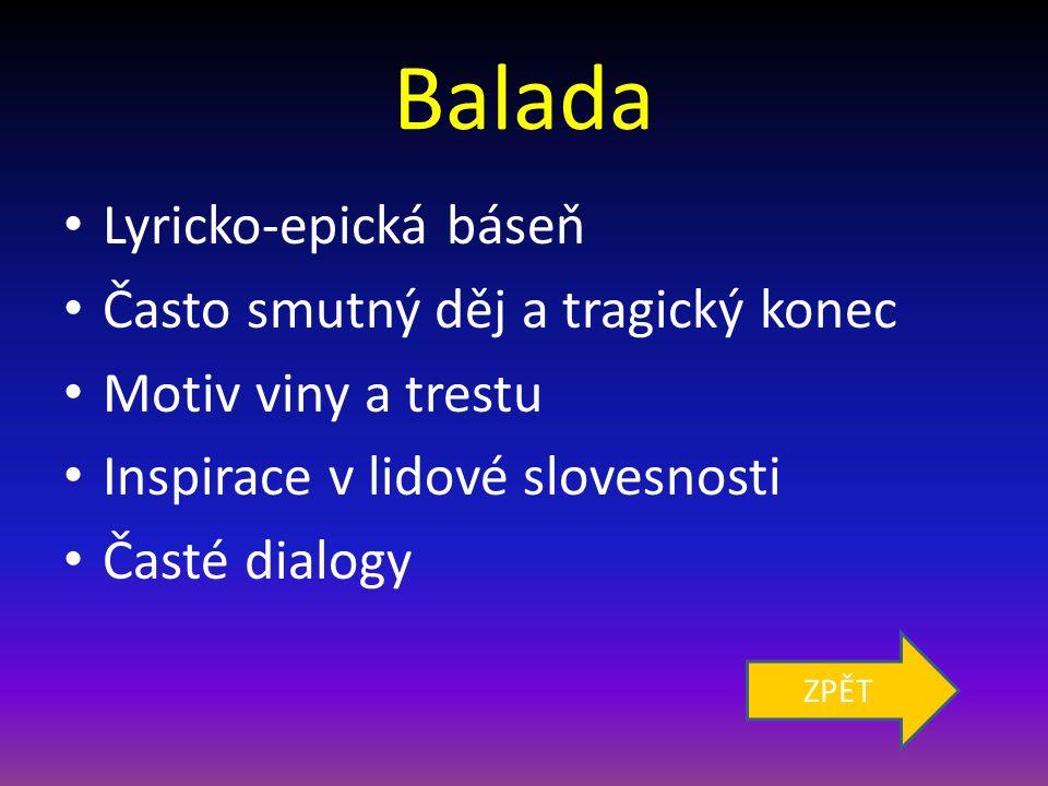 Balada Lyricko-epická báseň Často smutný děj a tragický konec Motiv viny a trestu Inspirace v lidové slovesnosti Časté dialogy ZPĚT