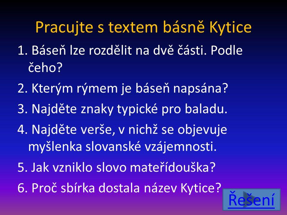 Pracujte s textem básně Kytice 1. Báseň lze rozdělit na dvě části. Podle čeho? 2. Kterým rýmem je báseň napsána? 3. Najděte znaky typické pro baladu.