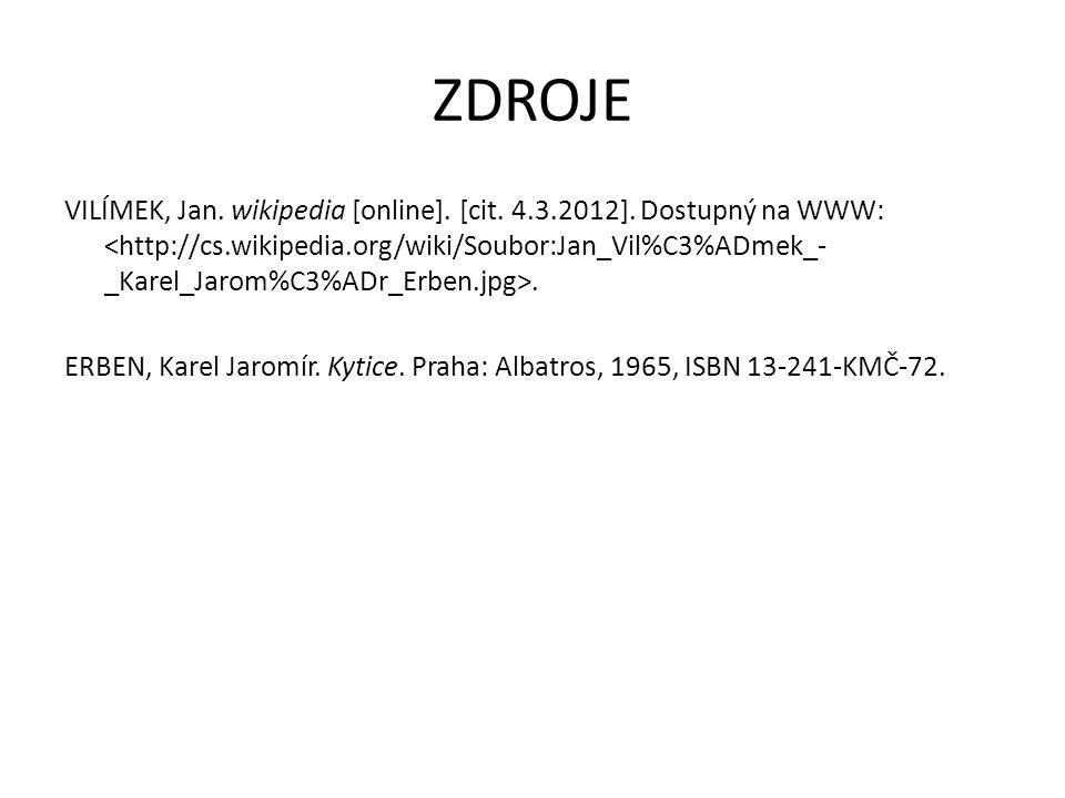 ZDROJE VILÍMEK, Jan. wikipedia [online]. [cit. 4.3.2012]. Dostupný na WWW:. ERBEN, Karel Jaromír. Kytice. Praha: Albatros, 1965, ISBN 13-241-KMČ-72.