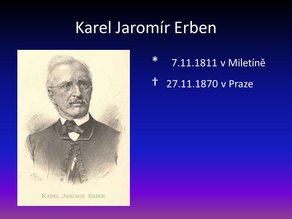 Karel Jaromír Erben * 7.11.1811 v Miletíně † 27.11.1870 v Praze