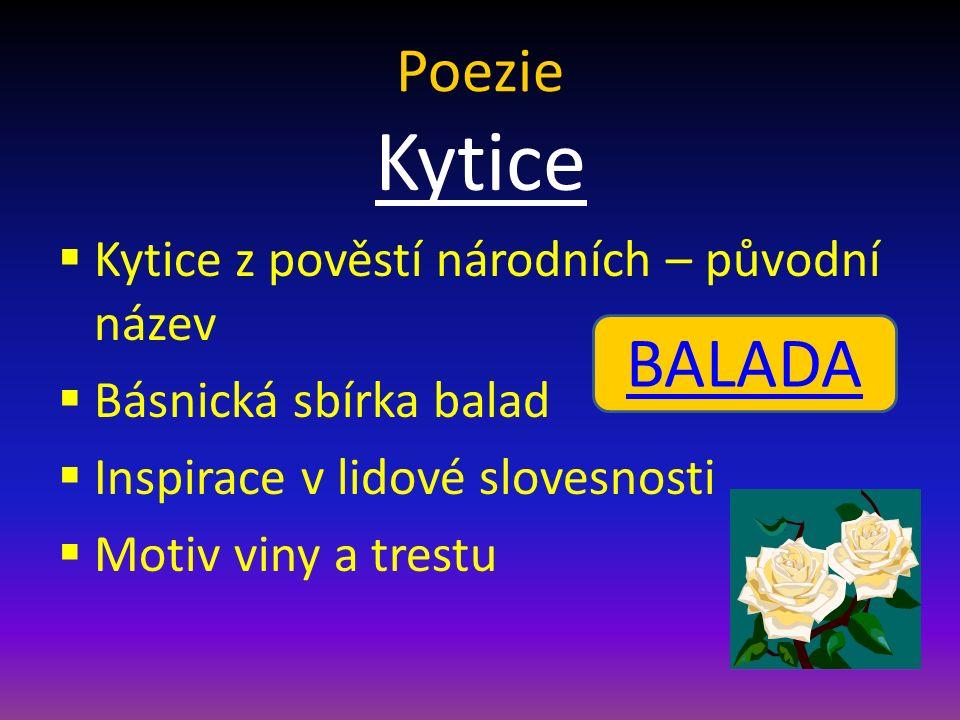 Kytice  Kytice z pověstí národních – původní název  Básnická sbírka balad  Inspirace v lidové slovesnosti  Motiv viny a trestu Poezie BALADA