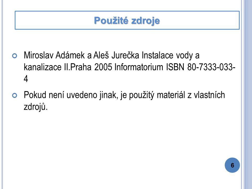Miroslav Adámek a Aleš Jurečka Instalace vody a kanalizace II.Praha 2005 Informatorium ISBN 80-7333-033- 4 Pokud není uvedeno jinak, je použitý materiál z vlastních zdrojů.