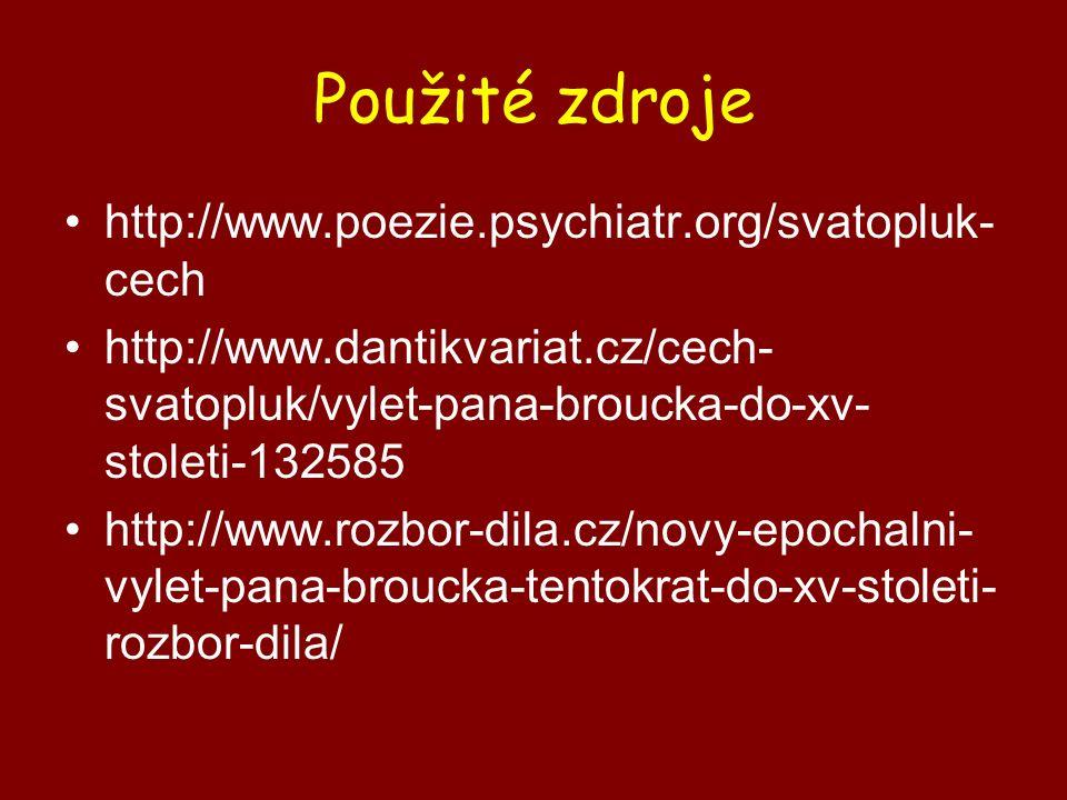 Použité zdroje http://www.poezie.psychiatr.org/svatopluk- cech http://www.dantikvariat.cz/cech- svatopluk/vylet-pana-broucka-do-xv- stoleti-132585 http://www.rozbor-dila.cz/novy-epochalni- vylet-pana-broucka-tentokrat-do-xv-stoleti- rozbor-dila/