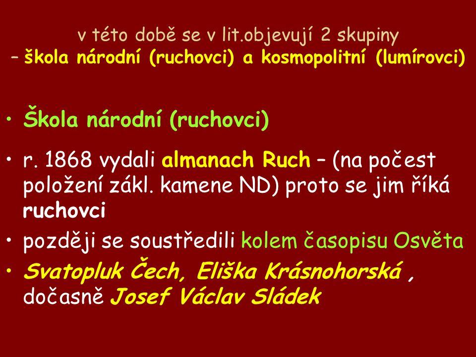 v této době se v lit.objevují 2 skupiny – škola národní (ruchovci) a kosmopolitní (lumírovci) Škola národní (ruchovci) r.