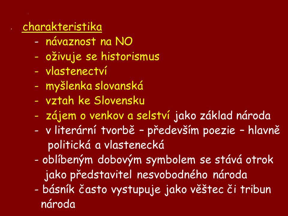 .. charakteristika - návaznost na NO - oživuje se historismus - vlastenectví - myšlenka slovanská - vztah ke Slovensku - zájem o venkov a selství jako