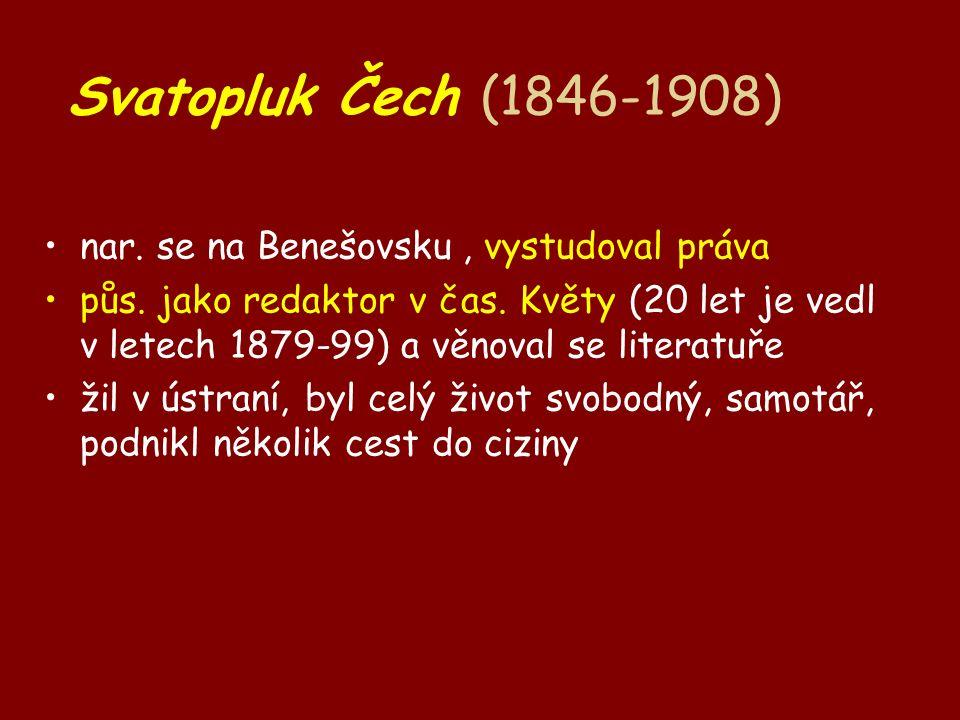 Svatopluk Čech (1846-1908) nar. se na Benešovsku, vystudoval práva půs.