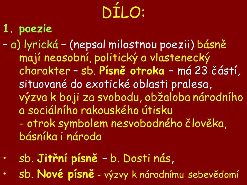 DÍLO: 1.poezie – a) lyrická – (nepsal milostnou poezii) básně mají neosobní, politický a vlastenecký charakter – sb.