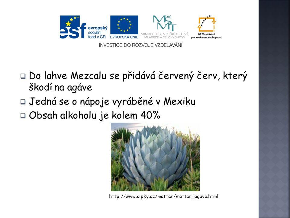 Tequila a Mezcal  Tequila se vyrábí z hlav agáve modré  Mezcal se vyrábí z jiných odrůd agáve  Hlavy se nařežou speciálními noži, nechají se povaři