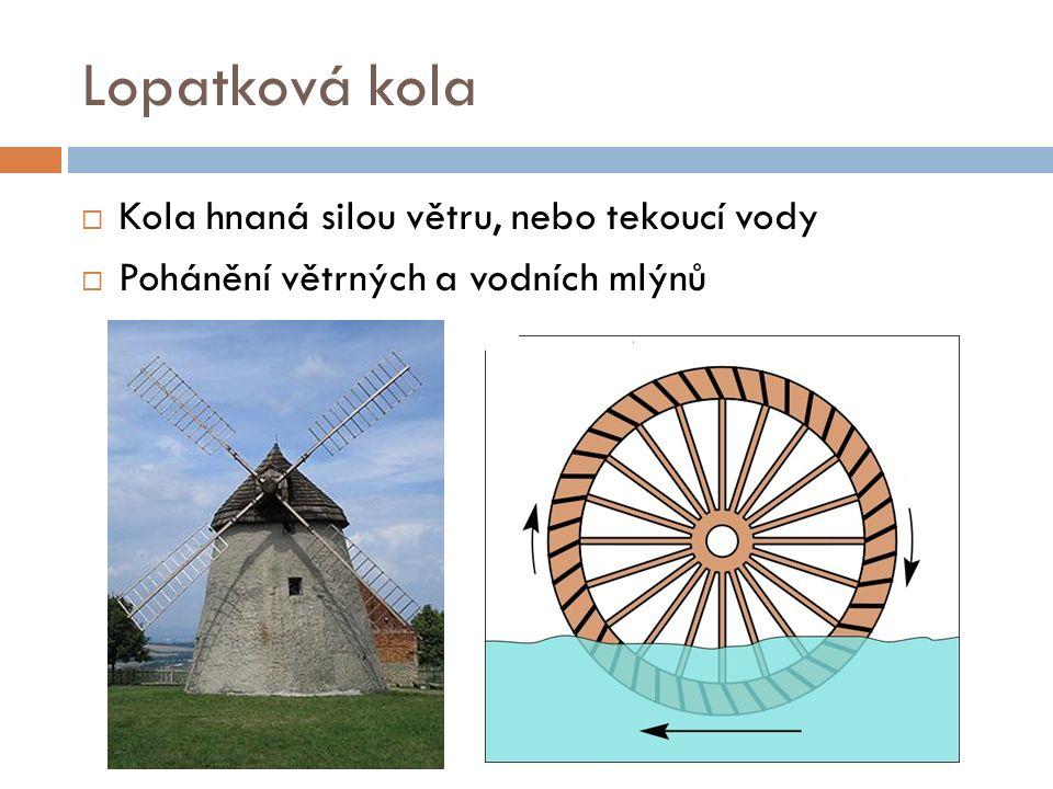 Lopatková kola  Kola hnaná silou větru, nebo tekoucí vody  Pohánění větrných a vodních mlýnů