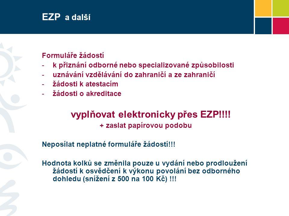 EZP a další Formuláře žádostí -k přiznání odborné nebo specializované způsobilosti -uznávání vzdělávání do zahraničí a ze zahraničí -žádosti k atestacím -žádosti o akreditace vyplňovat elektronicky přes EZP!!!.
