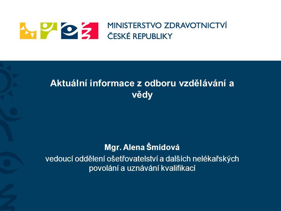 Mgr. Alena Šmídová vedoucí oddělení ošetřovatelství a dalších nelékařských povolání a uznávání kvalifikací Aktuální informace z odboru vzdělávání a vě