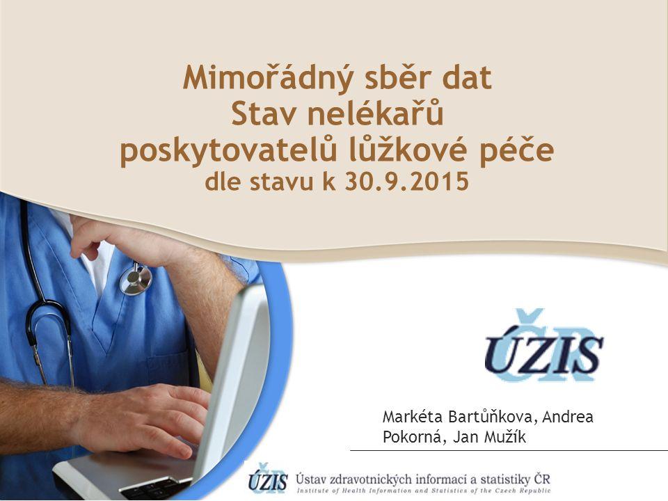 Mimořádný sběr dat Stav nelékařů poskytovatelů lůžkové péče dle stavu k 30.9.2015 Markéta Bartůňkova, Andrea Pokorná, Jan Mužík