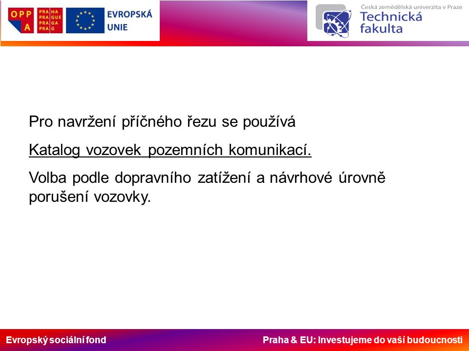 Evropský sociální fond Praha & EU: Investujeme do vaší budoucnosti Pro navržení příčného řezu se používá Katalog vozovek pozemních komunikací.