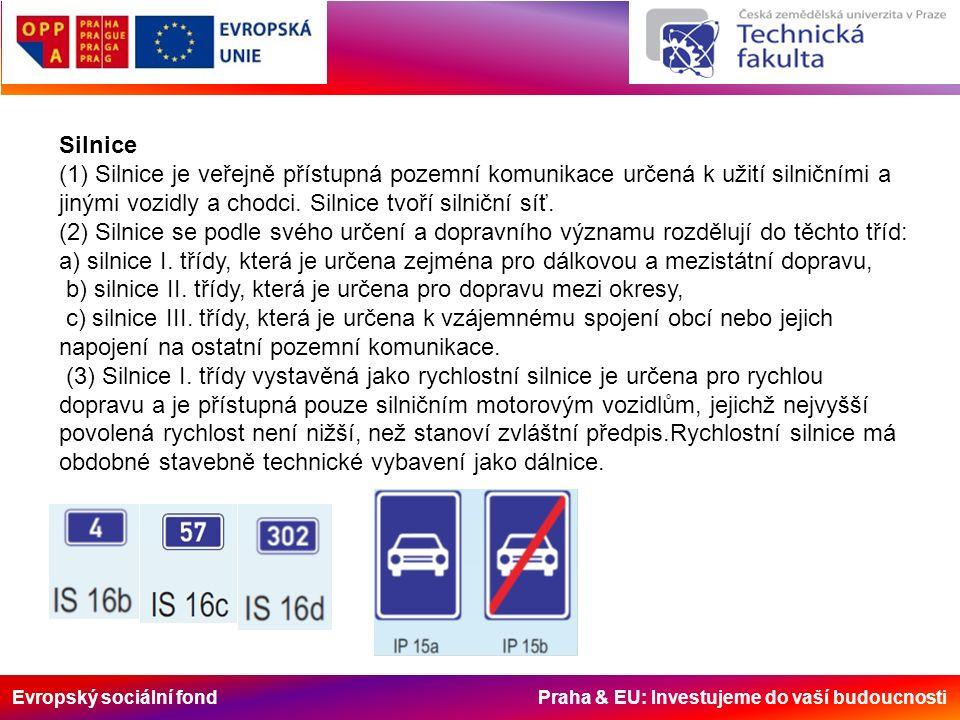 Evropský sociální fond Praha & EU: Investujeme do vaší budoucnosti Silnice (1) Silnice je veřejně přístupná pozemní komunikace určená k užití silničními a jinými vozidly a chodci.