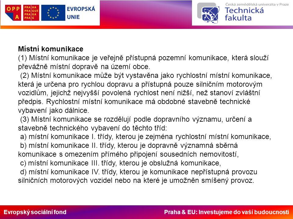 Evropský sociální fond Praha & EU: Investujeme do vaší budoucnosti Místní komunikace se podle § 6 zákona č.