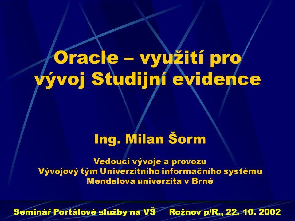Oracle – využití pro vývoj Studijní evidence Seminář Portálové služby na VŠ Rožnov p/R., 22.