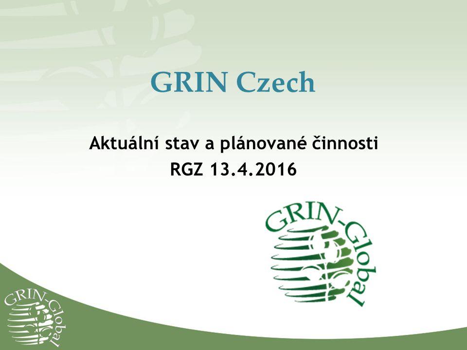 GRIN Czech Aktuální stav a plánované činnosti RGZ 13.4.2016