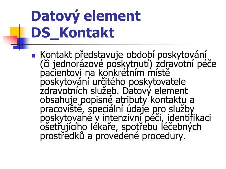 Datový element DS_Kontakt Kontakt představuje období poskytování (či jednorázové poskytnutí) zdravotní péče pacientovi na konkrétním místě poskytování určitého poskytovatele zdravotních služeb.