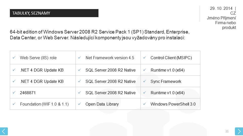 29. 10. 2014 | CZ Jméno Příjmení Firma nebo produkt 11 TABULKY, SEZNAMY 64-bit edition of Windows Server 2008 R2 Service Pack 1 (SP1) Standard, Enterp