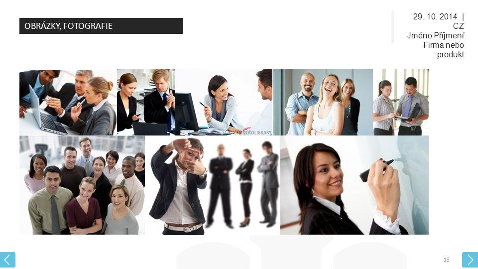 29. 10. 2014 | CZ Jméno Příjmení Firma nebo produkt 13 OBRÁZKY, FOTOGRAFIE