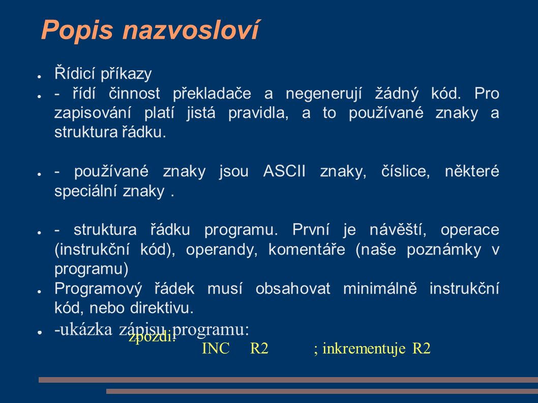 ● Řídicí příkazy ● - řídí činnost překladače a negenerují žádný kód.