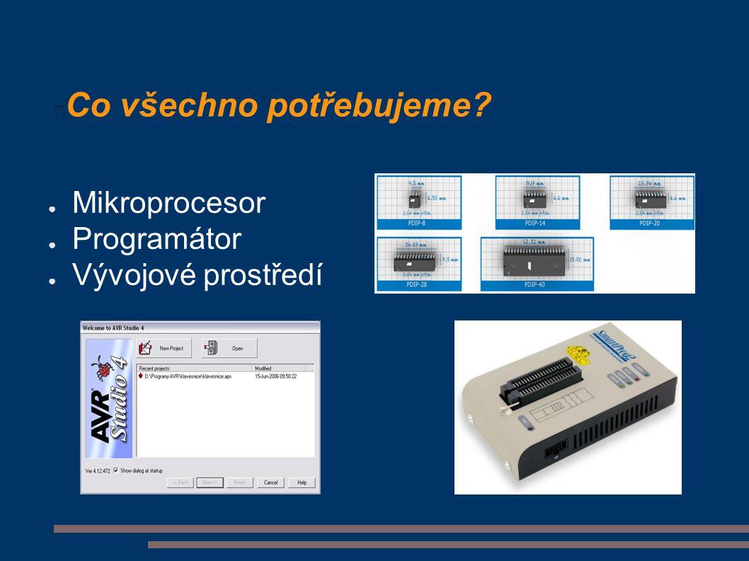 Co všechno potřebujeme ● Mikroprocesor ● Programátor ● Vývojové prostředí