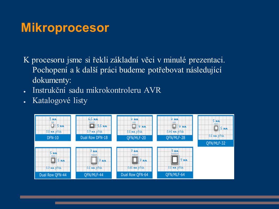Mikroprocesor K procesoru jsme si řekli základní věci v minulé prezentaci. Pochopení a k další práci budeme potřebovat následující dokumenty: ● Instru