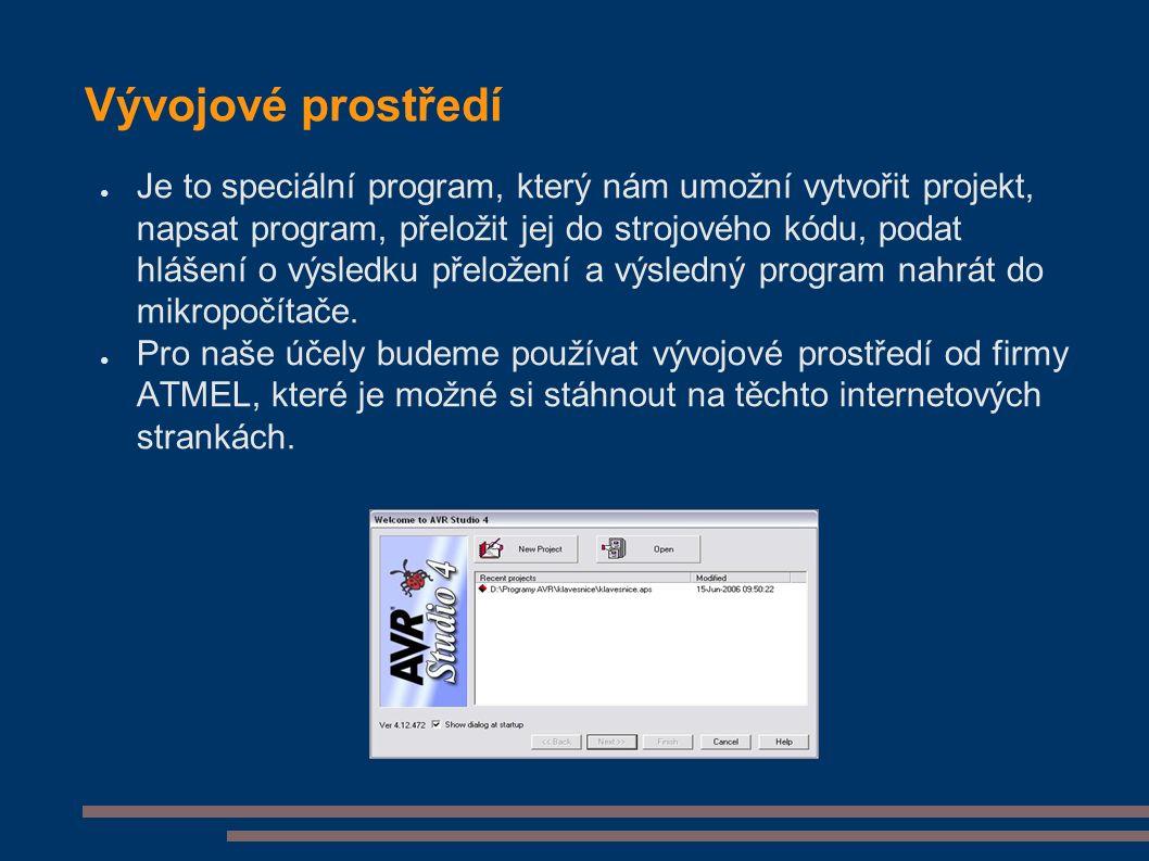 Vývojové prostředí ● Je to speciální program, který nám umožní vytvořit projekt, napsat program, přeložit jej do strojového kódu, podat hlášení o výsl