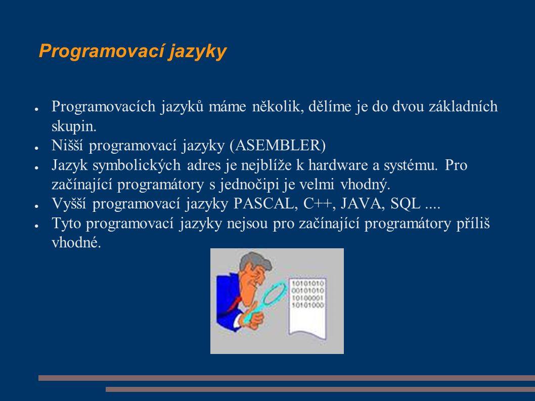 Programovací jazyky ● Programovacích jazyků máme několik, dělíme je do dvou základních skupin. ● Nišší programovací jazyky (ASEMBLER) ● Jazyk symbolic