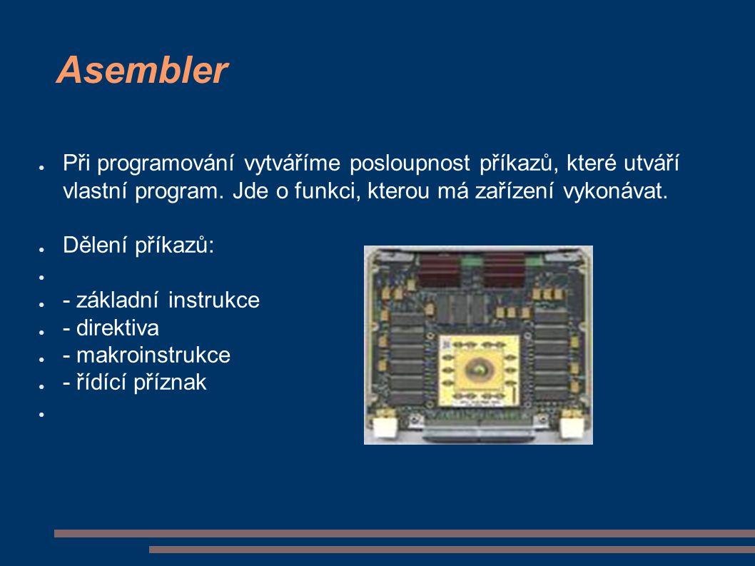 Asembler ● Při programování vytváříme posloupnost příkazů, které utváří vlastní program. Jde o funkci, kterou má zařízení vykonávat. ● Dělení příkazů: