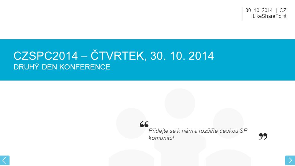 30. 10. 2014 | CZ iLikeSharePoint CZSPC2014 – ČTVRTEK, 30.