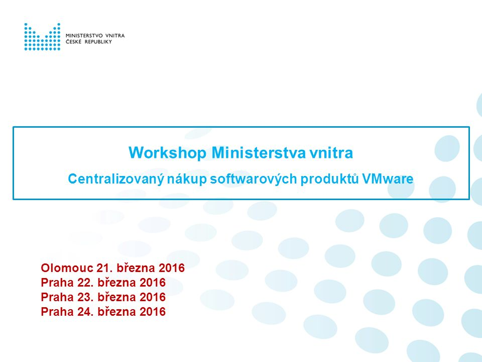 Workshop Ministerstva vnitra Centralizovaný nákup softwarových produktů VMware Olomouc 21.
